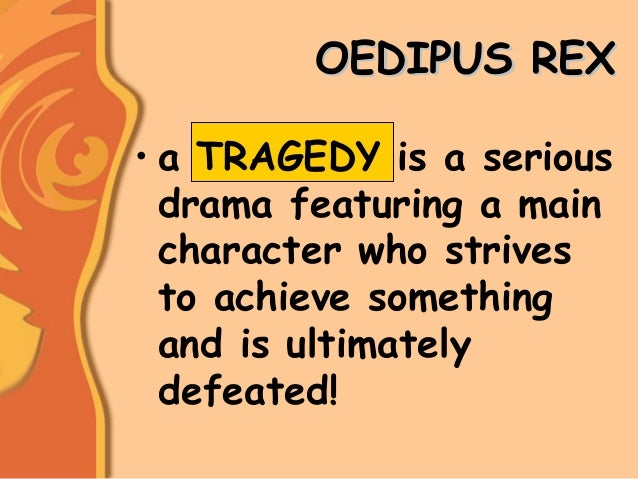 the tragic destruction of the protagonist in oedipus the king an athenian play by sophocles Sophocles' oedipus rex  slow, deliberate play, when the protagonist's main flaw, besides his ignorance,  oedipus is a vigorous, active king.