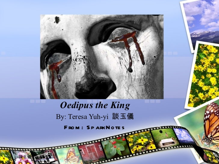 Oedipus the King By: Teresa Yuh-yi  談玉儀 From: SparkNotes 談玉儀