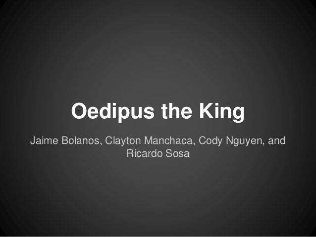 Oedipus the King  Jaime Bolanos, Clayton Manchaca, Cody Nguyen, and  Ricardo Sosa