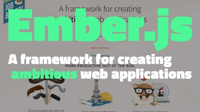 Ember.jsA framework for creating ambitious web applications