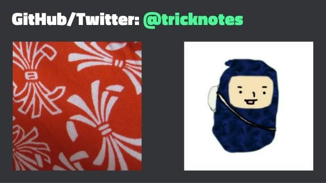 GitHub/Twitter: @tricknotes