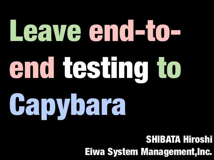 Leave end-to-end testing toCapybara                   SHIBATA Hiroshi      Eiwa System Management,Inc.