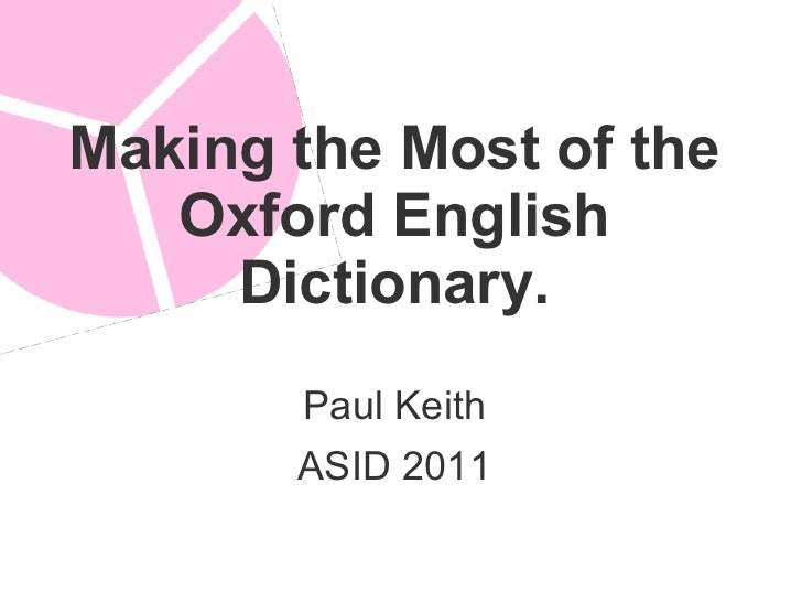 Making the Most of the Oxford English Dictionary. Paul Keith ASID 2011