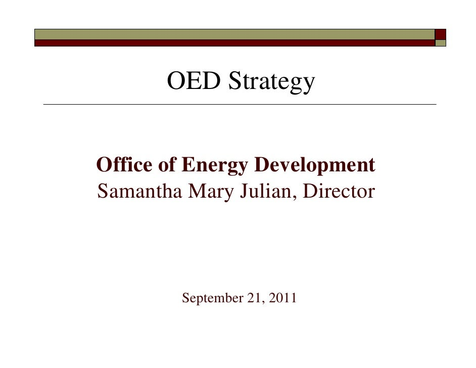 OED StrategyOffice of Energy DevelopmentSamantha Mary Julian, Director         September 21, 2011