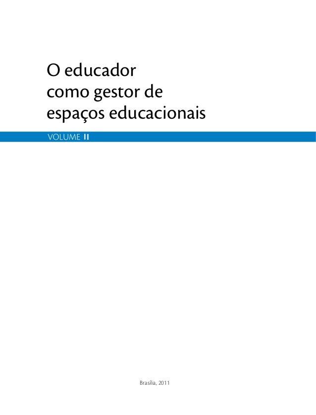 O educador como gestor de espaços educacionais Brasília, 2011