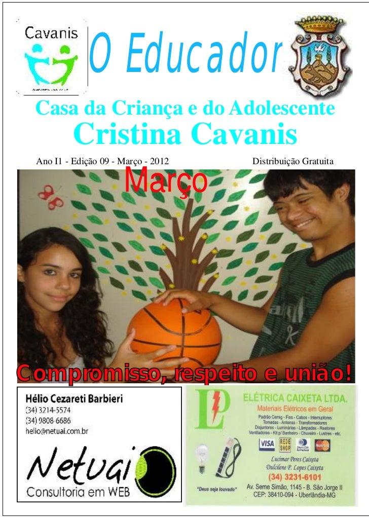 O Educador Casa da Criança e do Adolescente          Cristina Cavanis Ano I1 - Edição 09 - Março - 2012   Distribuição Gra...