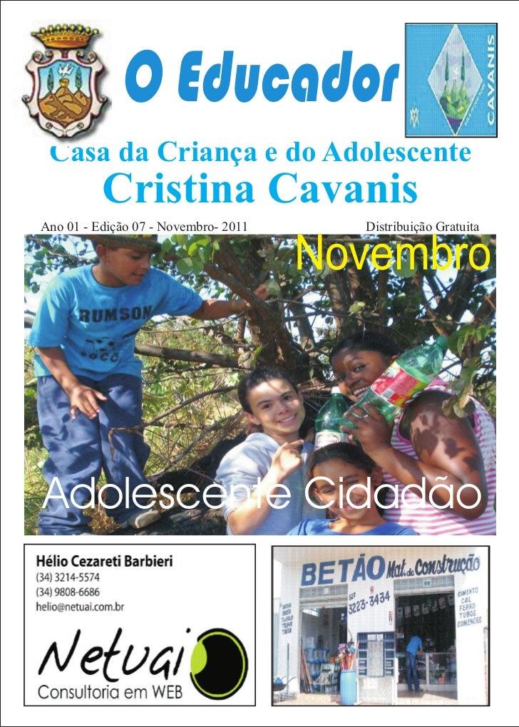 O Educador Casa da Criança e do Adolescente          Cristina CavanisAno 01 - Edição 07 - Novembro- 2011     Distribuição ...