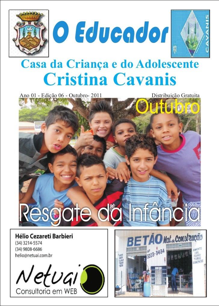 O EducadorCasa da Criança e do Adolescente         Cristina CavanisAno 01 - Edição 06 - Outubro- 2011    Distribuição Grat...