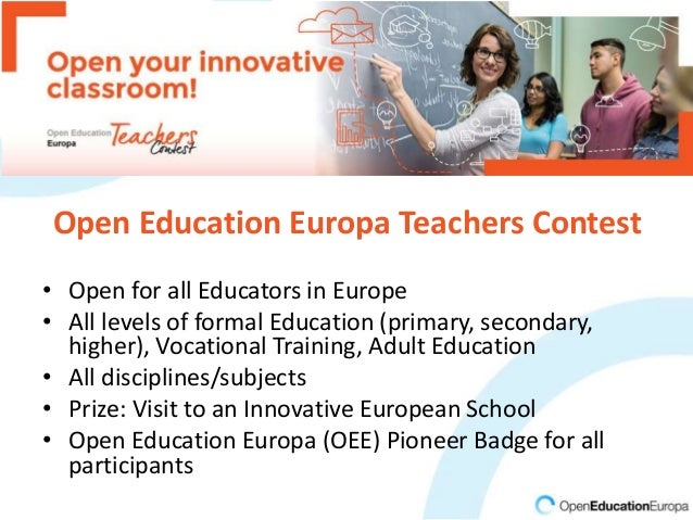Open Education Europa Teachers Contest • Open for all Educators in Europe • All levels of formal Education (primary, secon...
