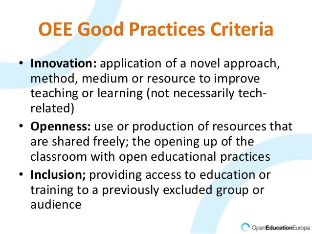 OEE Good Practices Criteria • Innovation: application of a novel approach, method, medium or resource to improve teaching ...