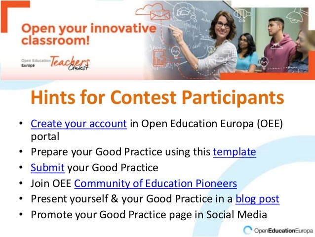 Hints for Contest Participants • Create your account in Open Education Europa (OEE) portal • Prepare your Good Practice us...