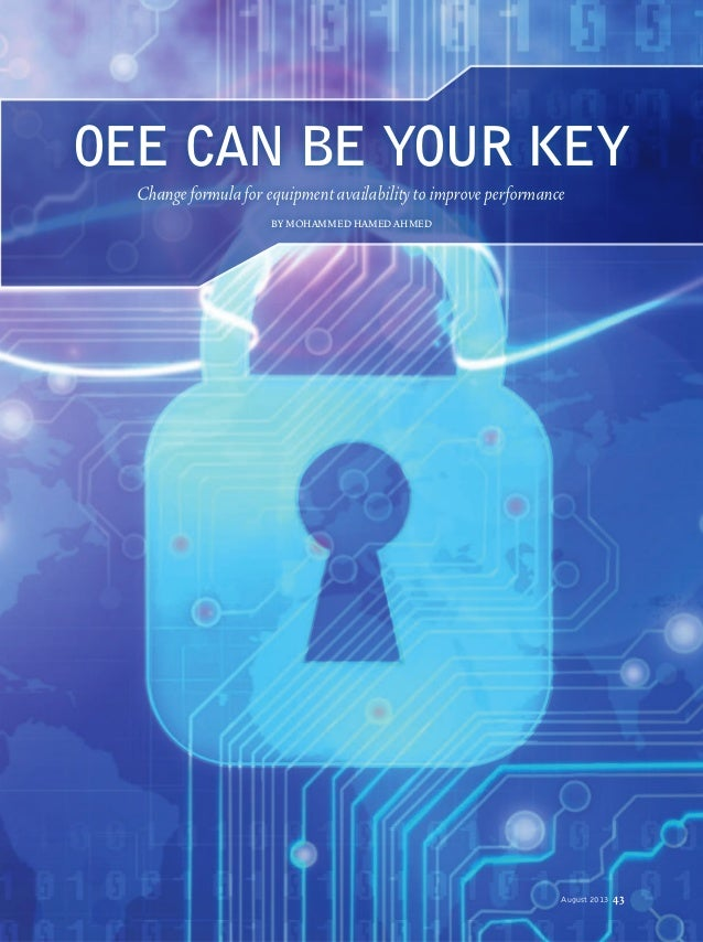 August 2013 43 OEE CAN BE YOUR KEY Changeformulaforequipmentavailabilitytoimproveperformance BY MOHAMMED HAMED AHMED