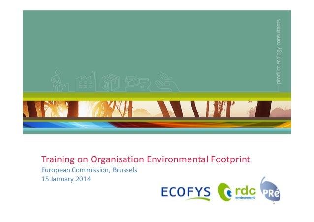 TrainingonOrganisationEnvironmentalFootprint EuropeanCommission,Brussels 15January2014 1