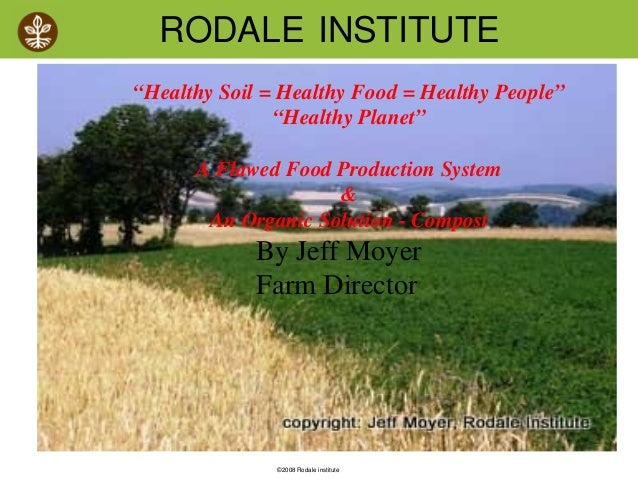 "RODALE INSTITUTE""Healthy Soil = Healthy Food = Healthy People""               ""Healthy Planet""      A Flawed Food Productio..."