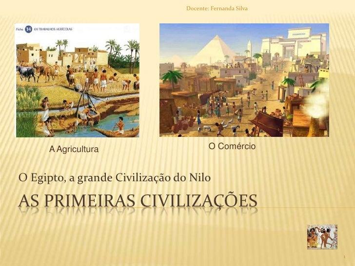 As Primeiras civilizações<br />O Egipto, a grande Civilização do Nilo<br />O Comércio<br />A Agricultura <br />1<br />Doce...