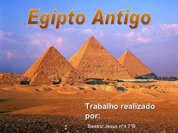 Trabalho realizado por: Beatriz Jesus nº4 7ºB Egipto Antigo