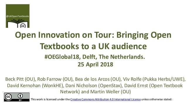 Open Innovation on Tour: Bringing Open Textbooks to a UK audience #OEGlobal18, Delft, The Netherlands. 25 April 2018 Beck ...