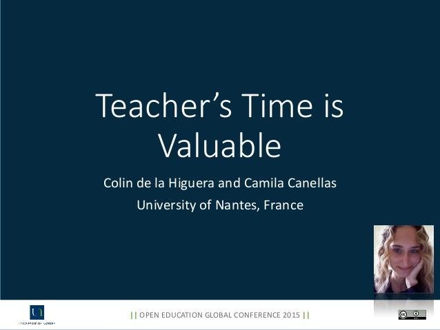 Teacher's Time is Valuable Colin de la Higuera and Camila Canellas University of Nantes, France || OPEN EDUCATION GLOBAL C...