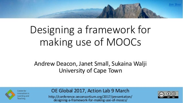 Designing a framework for making use of MOOCs OE Global 2017, Action Lab 9 March http://conference.oeconsortium.org/2017/p...