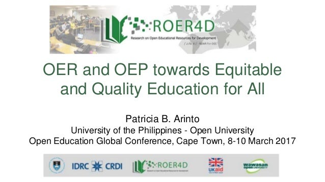 OER and OEP towards Equitable and Quality Education for All Patricia B. Arinto University of the Philippines - Open Univer...