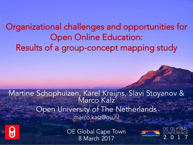 Organizational challenges and opportunities for Open Online Education: Results of a group-concept mapping study Martine Sc...