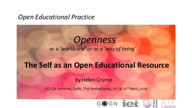 The Self as an Open Educational Resource by Helen Crump GO-GN Seminar, Delft, The Netherlands, 21st & 22nd April, 2018 Ope...
