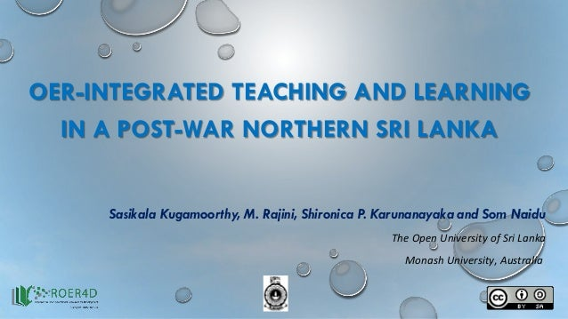 OER-INTEGRATED TEACHING AND LEARNING IN A POST-WAR NORTHERN SRI LANKA Sasikala Kugamoorthy, M. Rajini, Shironica P. Karuna...