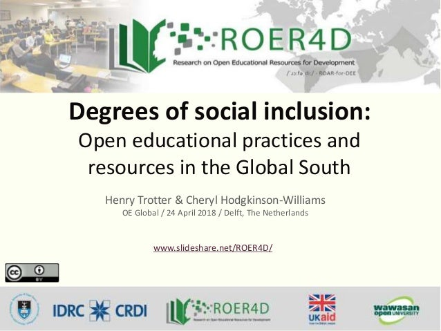 Degrees of social inclusion: Open educational practices and resources in the Global South Henry Trotter & Cheryl Hodgkinso...