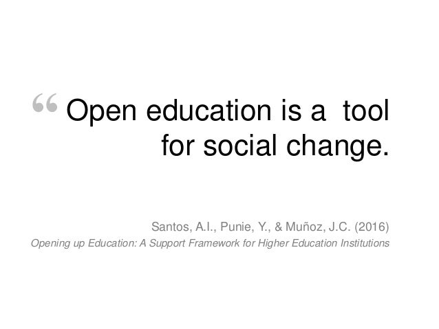 Open education is a tool for social change. Santos, A.I., Punie, Y., & Muñoz, J.C. (2016) Opening up Education: A Support ...