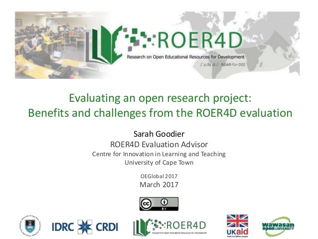Sarah Goodier ROER4D Evaluation Advisor Centre for Innovation in Learning and Teaching University of Cape Town OEGlobal 20...