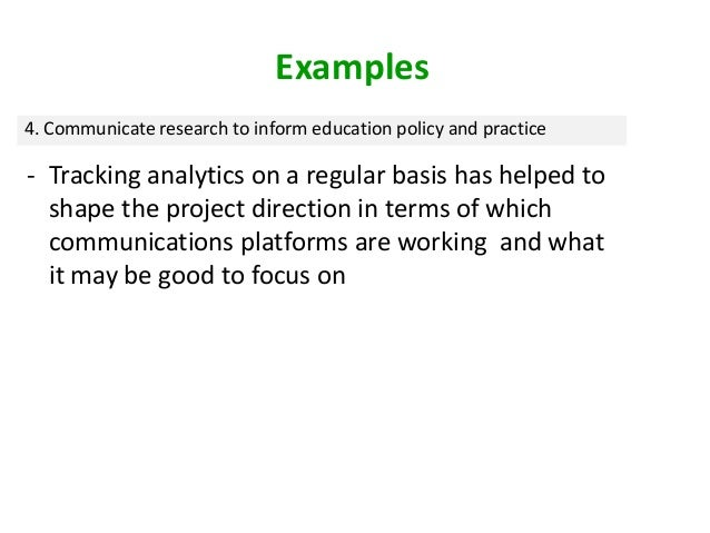 Examples 4. Communicate research to inform education policy and practice - Tracking analytics on a regular basis has helpe...
