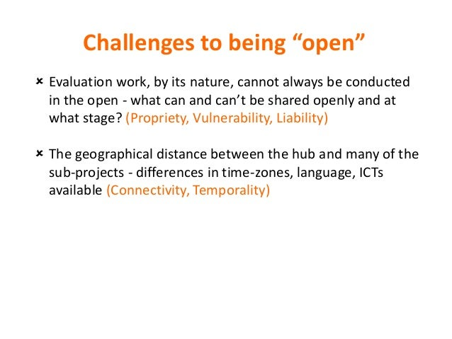"""Challenges to being """"open""""  Evaluation work, by its nature, cannot always be conducted in the open - what can and can't b..."""
