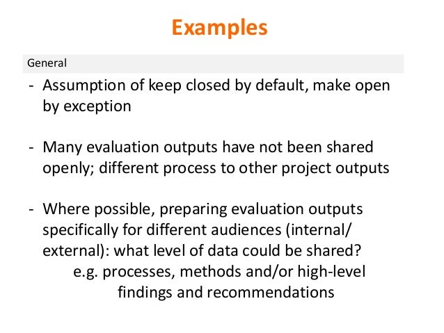 General Examples - Assumption of keep closed by default, make open by exception - Many evaluation outputs have not been sh...