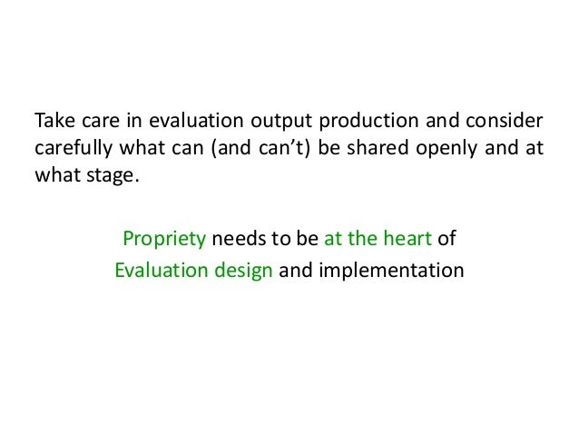 Take care in evaluation output production and consider carefully what can (and can't) be shared openly and at what stage. ...