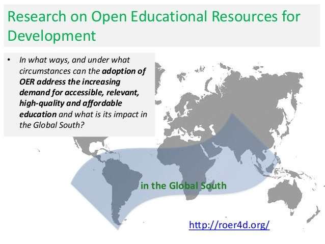 in the Global South • In what ways, and under what circumstances can the adoption of OER address the increasing demand for...