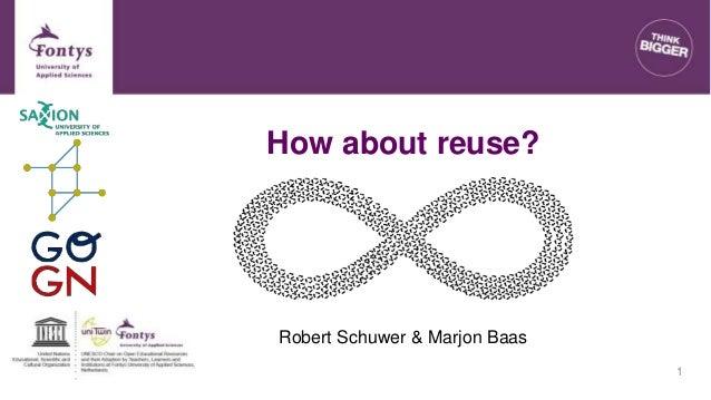 How about reuse? Robert Schuwer & Marjon Baas 1