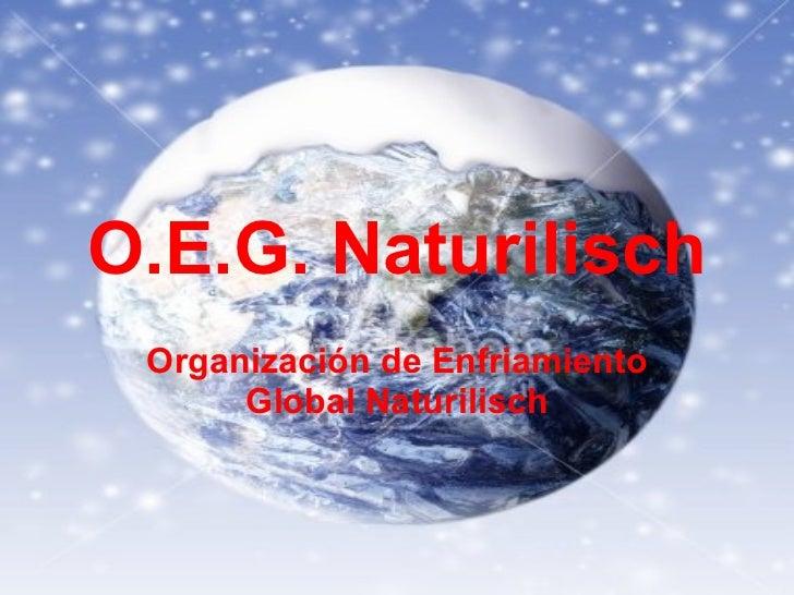 O.E.G. Naturilisch Organización de Enfriamiento Global Naturilisch