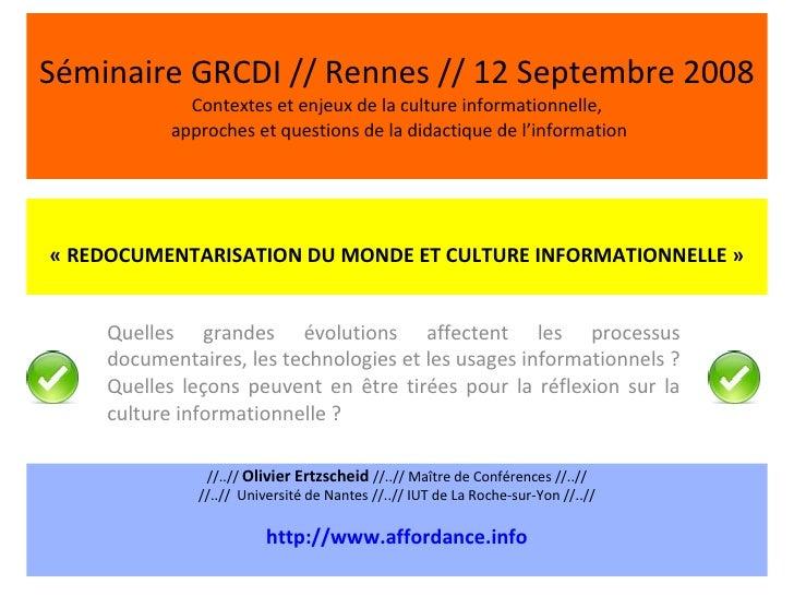 Séminaire GRCDI // Rennes // 12 Septembre 2008 Contextes et enjeux de la culture informationnelle,  approches et questions...