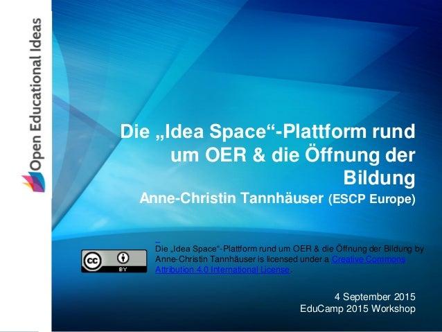 """Die """"Idea Space""""-Plattform rund um OER & die Öffnung der Bildung Anne-Christin Tannhäuser (ESCP Europe) 4 September 2015 E..."""