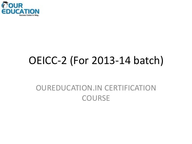 OEICC-2 (For 2013-14 batch) OUREDUCATION.IN CERTIFICATION COURSE