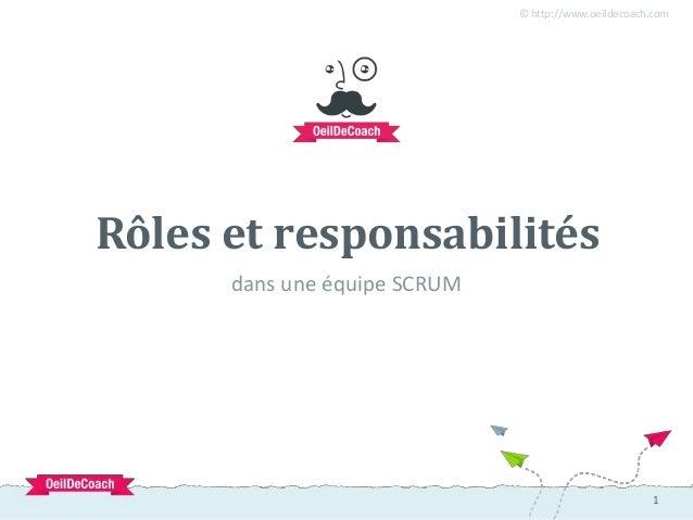 1 © http://www.oeildecoach.com 1 dans une équipe SCRUM Rôles et responsabilités
