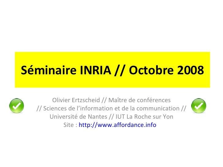 Séminaire INRIA // Octobre 2008 Olivier Ertzscheid // Maître de conférences // Sciences de l'information et de la communic...