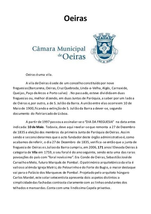 Oeiras Oeiras éuma vila. A vila deOeiras ésede de um concelho constituído por nove freguesias(Barcarena,Oeiras,CruzQuebrad...