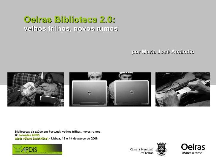 Oeiras Biblioteca 2.0: velhos trilhos, novos rumos por Maria José Amândio Bibliotecas da saúde em Portugal: velhos trilhos...