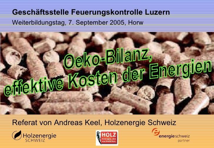 Geschäftsstelle Feuerungskontrolle Luzern Weiterbildungstag, 7. September 2005, Horw Referat von Andreas Keel, Holzenergie...