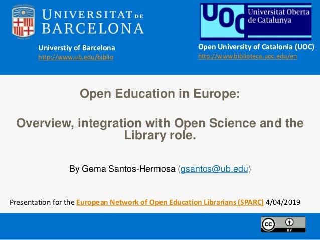 Universtiy of Barcelona http://www.ub.edu/biblio Open University of Catalonia (UOC) http://www.biblioteca.uoc.edu/en Open ...