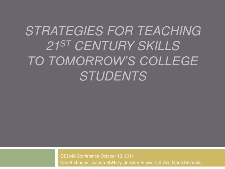 Strategies for Teaching 21st Century Skills to Tomorrow's College Students<br />OELMA Conference October 13, 2011<br />Ken...