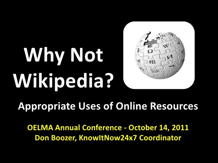 Why NotWikipedia?<br />Appropriate Uses of Online Resources<br />OELMA Annual Conference - October 14, 2011<br />Don Booze...