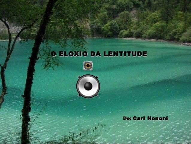 O ELOXIO DA LENTITUDEO ELOXIO DA LENTITUDE De:De: Carl HonoréCarl Honoré
