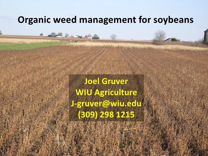 Organic weed management for soybeans              Joel Gruver           WIU Agriculture          J-gruver@wiu.edu         ...